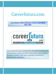 careerfutura offers effective career counselling after 10th pdf there are leading examples like careerfutura com that secure easy interfacing the career specialists and subject specialists