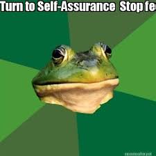 Meme Maker - Turn to Self-Assurance Stop feeding your desire for ... via Relatably.com