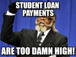 Costly Student Loan Payments - Too Damn High meme on Memegen via Relatably.com