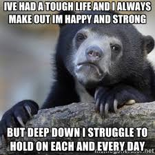 Ive had a tough life and I always make out Im happy and strong but ... via Relatably.com