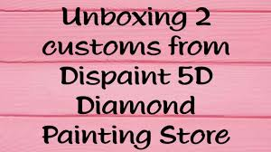 Unboxing <b>Dispaint 5D</b> Painting Store Customs!! - YouTube