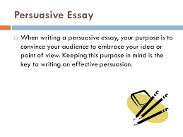 the persuasive essay format and style  persuasive essay  when    persuasive essay  when writing a persuasive essay  your purpose is to convince your audience