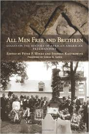 all men free and brethren essays on the history of african  all men free and brethren essays on the history of african american freemasonry peter p hinks stephen kantrowitz leslie a lewis