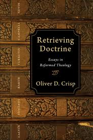 retrieving doctrine essays in reformed theology oliver d crisp retrieving doctrine essays in reformed theology oliver d crisp 9780830839285 com books