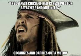 The deepest circle of hell is reserved for betrayers and mutineers ... via Relatably.com