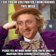 I see you've cultivated 7 new friends this week Please tell me ... via Relatably.com