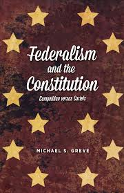 federalism and the constitution competition versus cartels federalism and the constitution competition versus cartels center