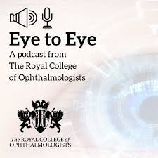 Eye to Eye: An Ophthalmology Podcast from the Royal College of Ophthalmologists