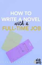 how to write a novel a full time job jenny bravo