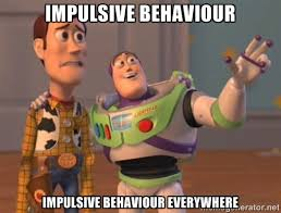 IMPULSIVE BEHAVIOUR IMPULSIVE BEHAVIOUR EVERYWHERE - buzz light ... via Relatably.com