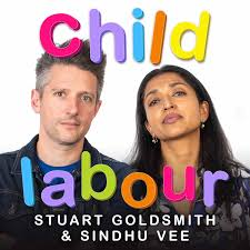 Child Labour with Stuart Goldsmith and Sindhu Vee