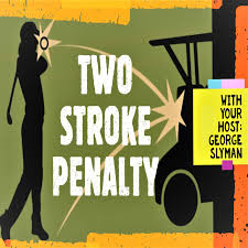 Two Stroke Penalty Golf Podcast