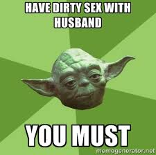 Have dirty sex with husband You must - Advice Yoda Gives | Meme ... via Relatably.com