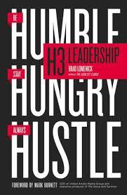 H3 Leadership: <b>Stay Hungry</b>. Be <b>Humble</b>. Always Hustle. by Brad ...