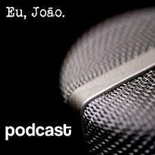 Eu, João. | Podcast