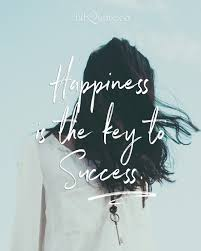 happiness is the key to success quote happiness is the key to success