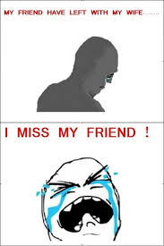 Funny Memes about Missing friends via Relatably.com