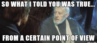 """""""So what I told you was true...from a certain point of view"""""""