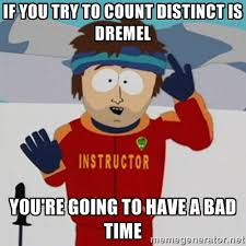 If you try to count distinct is dremel you're going to have a bad ... via Relatably.com
