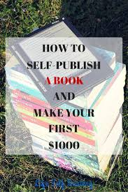 best ideas about books on amazon self publishing how to self publish a book on amazon and make your first 1000 learn