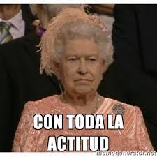 Con toda la actitud - Unimpressed Queen | Meme Generator via Relatably.com