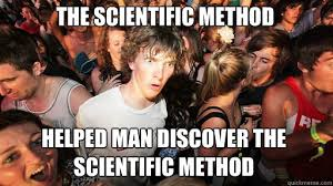 The scientific method helped man discover the scientific method ... via Relatably.com