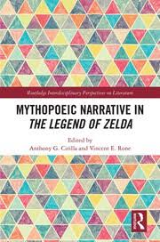 Mythopoeic Narrative in <b>The Legend of Zelda</b> - 1st Edition - Anthony C