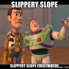 SLIPPERY SLOPE SLIPPERY SLOPE EVERYWHERE - Buzz Lightyear ... via Relatably.com