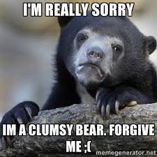 I'm Really Sorry Im a clumsy Bear. Forgive me ;( - Confession Bear ... via Relatably.com