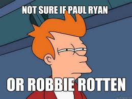 not sure if paul ryan or robbie rotten - Futurama Fry - quickmeme via Relatably.com