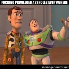 Fucking privileged assholes everywhere - Buzz Lightyear Everywhere ... via Relatably.com
