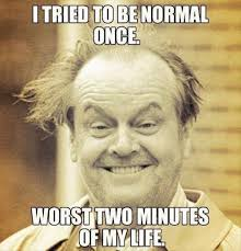 I tried to be normal once meme | Funny Dirty Adult Jokes, Memes ... via Relatably.com