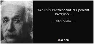 Albert Einstein quote: Genius is 1% talent and 99% percent hard ... via Relatably.com