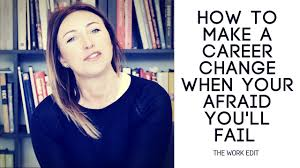 how to make a career change when your afraid you ll fail the how to make a career change when your afraid you ll fail the work edit balance psychologies
