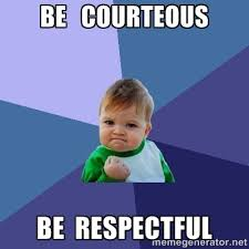BE COURTEOUS BE RESPECTFUL - Success Kid | Meme Generator via Relatably.com