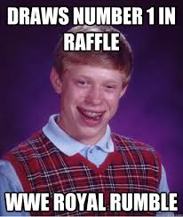 draws number 1 in raffle WWE royal rumble - Bad Luck Brian - quickmeme via Relatably.com