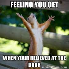 feeling you get when your relieved at the door - Praising Squirrel ... via Relatably.com