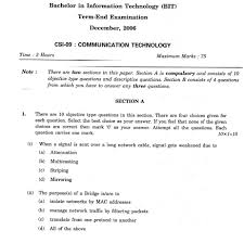 ignou bachelors in information technology communication technology the first section is compulsory and has 10 objective type questions four options for each question there are also some descriptive questions in this