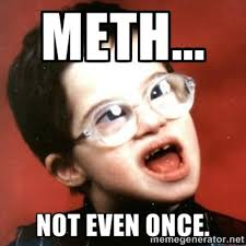 meth... not even once. - retarded kid with glasses   Meme Generator via Relatably.com