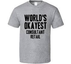 get quotations worlds okayest consultant retail job t shirt hr consultant job description