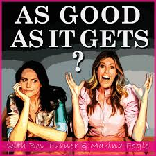As Good As It Gets? With Bev Turner & Marina Fogle