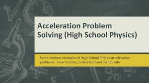 acceleration problem solving examples high school physics acceleration problem solving examples high school physics