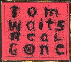 <b>Real</b> Gone - <b>Tom Waits</b>   Songs, Reviews, Credits   AllMusic