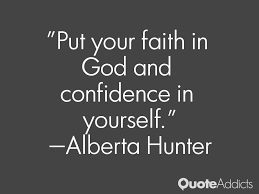 "Put your faith in God and confidence in yourself."" — Alberta ..."