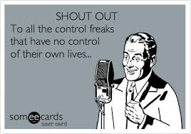 Funny Thinking of You Ecard: SHOUT OUT To all the control freaks ... via Relatably.com