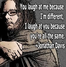 Korn Jonathan Davis Quotes. QuotesGram via Relatably.com