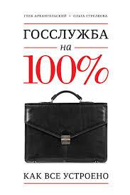 Глеб Архангельский, <b>Госслужба на 100</b>%. Как все устроено ...