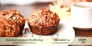 NATIONAL OATMEAL MUFFIN DAY - December 19 - National Day ...