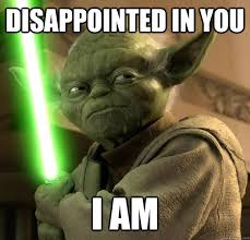 Disappointed in you I am - What is Yoda - quickmeme via Relatably.com