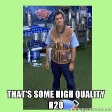 That's some high quality h2o - The Waterboy | Meme Generator via Relatably.com